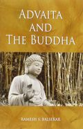 Advaita and the Buddha, Ramesh Balsekar, Zen Publications, 2012
