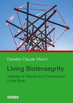 Living Biotensegrity - Interplay of Tension and Compression in the Body, Danièle-Claude Martin, Kiener Verlag, 2016